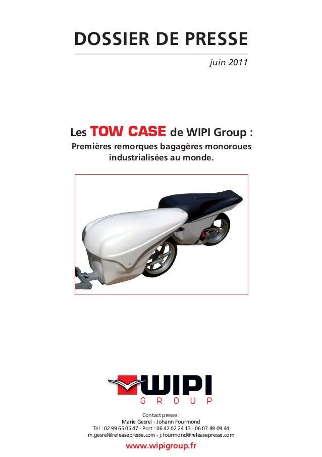 DOSSIER DE PRESSE                                                      juin 2011Les TOW CASE de WIPI Group :Premières remo...