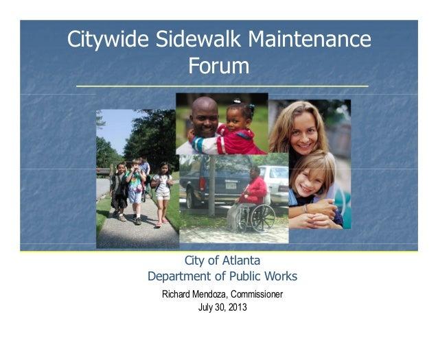 Citywide Sidewalk Maintenance Forum City of Atlanta Department of Public Works Richard Mendoza, Commissioner July 30, 2013...