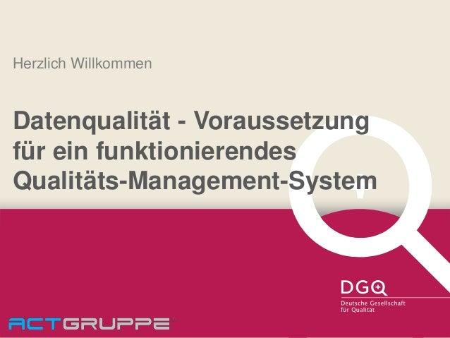 Herzlich Willkommen Datenqualität - Voraussetzung für ein funktionierendes Qualitäts-Management-System