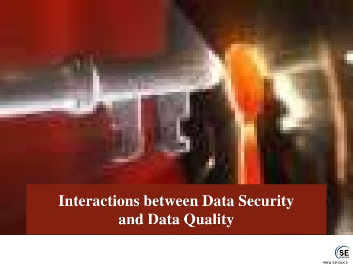 Interactions between Data Securityand Data Quality<br />