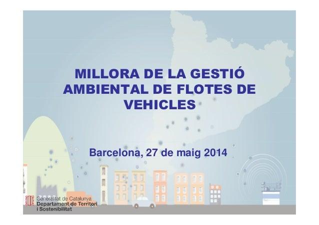 MILLORA DE LA GESTIÓ AMBIENTAL DE FLOTES DE VEHICLES Barcelona, 27 de maig 2014