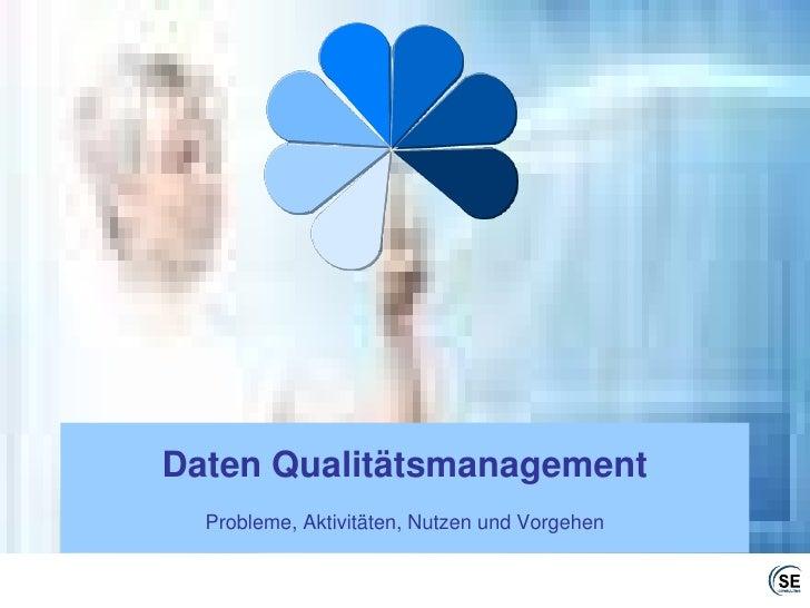Daten QualitätsmanagementProbleme, Aktivitäten, Nutzen und Vorgehen<br />