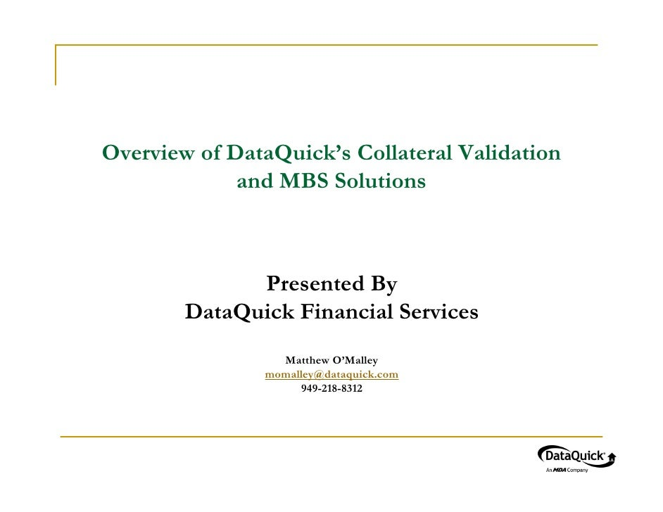 Overview of DataQuick's Collateral Validation              and MBS Solutions                  Presented By         DataQui...