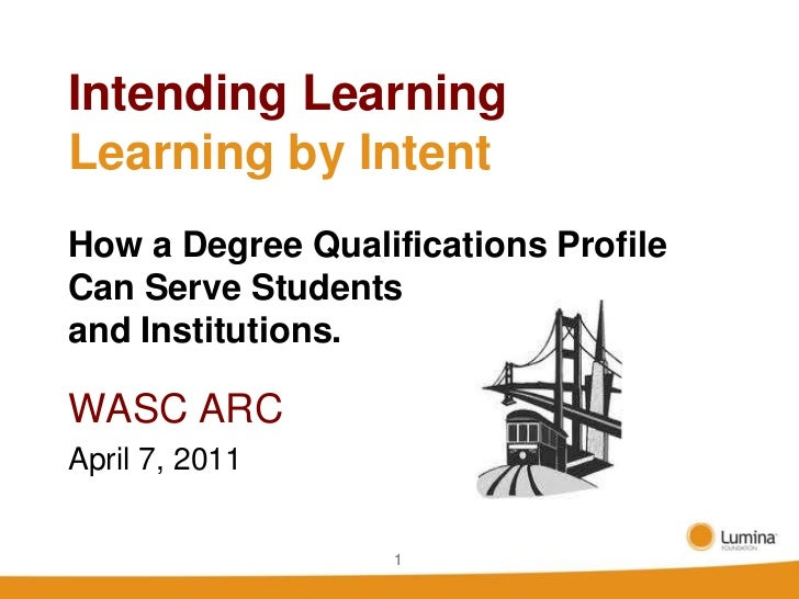 1<br />Intending LearningLearning by IntentHow a Degree Qualifications Profile Can Serve Students and Institutions.<br />W...