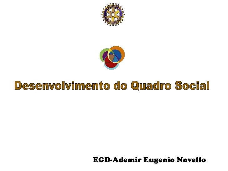 Desenvolvimento do Quadro Social <br />EGD-Ademir Eugenio Novello<br />