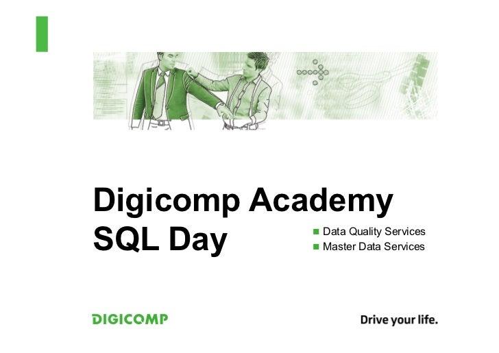 Digicomp AcademySQL Day    n Data Quality Services           n Master Data Services