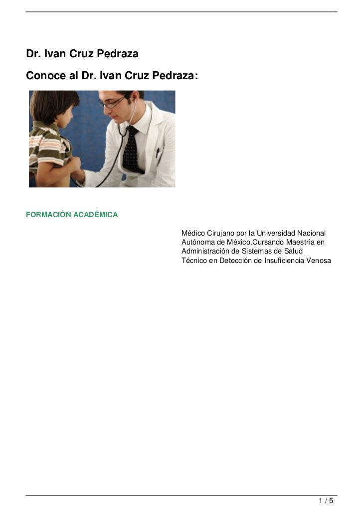 Dr. Ivan Cruz PedrazaConoce al Dr. Ivan Cruz Pedraza:FORMACIÓN ACADÉMICA                            Médico Cirujano por la...