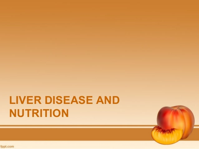 LIVER DISEASE ANDNUTRITION