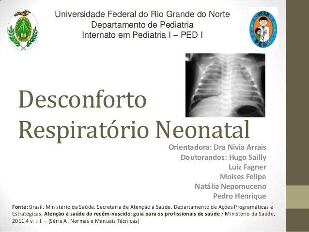Desconforto Respiratório NeonatalOrientadora: Dra Nívia Arrais Doutorandos: Hugo Sailly Luiz Fagner Moises Felipe Natália ...