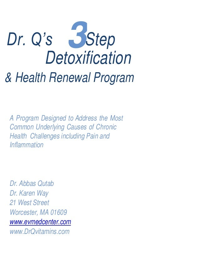 3Dr. Q's Step Detoxification & Health Renewal Program A Program Designed to Address the Most Common Underlying Causes of C...