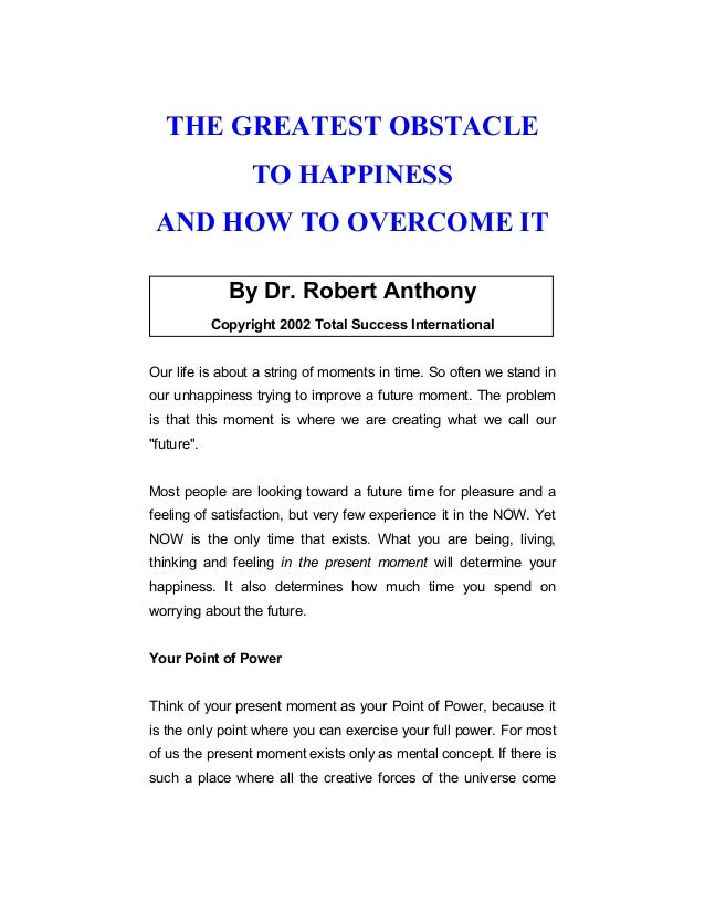 THE GREATEST OBSTACLE TO HAPPINESS AND HOW TO OVERCOME IT By Dr. Robert Anthony Copyright 2002 Total Success International...