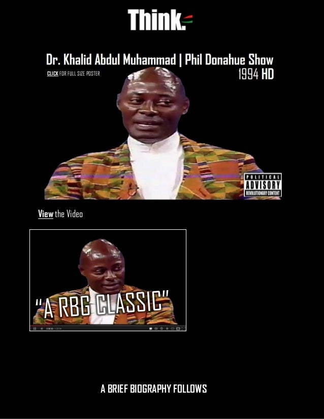 Khalid Abdul Muhammad (Jan. 12, 1948 – Feb. 17, 2001) Page | 1 View the Video A A BRIEF BIOGRAPHY FOLLOWS CLICK FOR FULL S...