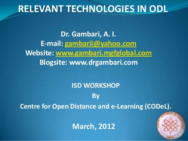ISD WORKSHOP By Centre for Open Distance and e-Learning (CODeL). Dr. Gambari, A. I. E-mail: gambarii@yahoo.com Website: ww...