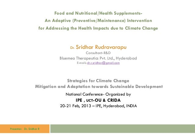 Presenter: Dr. Sridhar R Food and Nutritional/Health Supplements- An Adaptive (Preventive/Maintenance) Intervention for Ad...