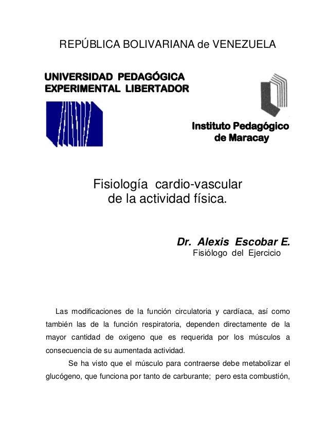 REPÚBLICA BOLIVARIANA de VENEZUELA Fisiología cardio-vascular de la actividad física. Dr. Alexis Escobar E. Fisiólogo del ...