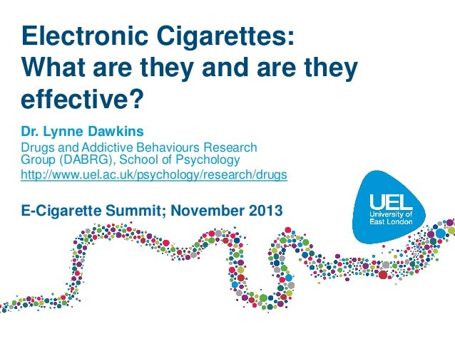 Electronic Cigarettes: What are they and are they effective? Dr. Lynne Dawkins Drugs and Addictive Behaviours Research Gro...