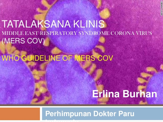 TATALAKSANA KLINIS MIDDLE EAST RESPIRATORY SYNDROME CORONA VIRUS  (MERS COV) WHO GUIDELINE OF MERS COV  Erlina Burhan Perh...