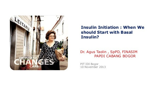 Insulin Initiation : When We should Start with Basal Insulin?  Dr. Agus Taolin , SpPD, FINASIM PAPDI CABANG BOGOR PIT IDI ...
