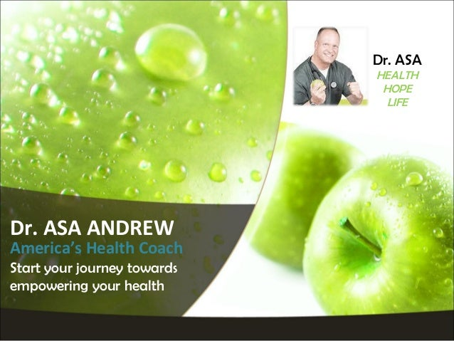 Dr. ASA HEALTH HOPE LIFE  Dr. ASA ANDREW  America's Health Coach Start your journey towards empowering your health