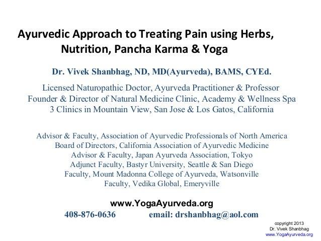 Ayurvedic Approach to Treating Pain using Herbs, Nutrition, Pancha Karma & Yoga Dr. Vivek Shanbhag, ND, MD(Ayurveda), BAMS...