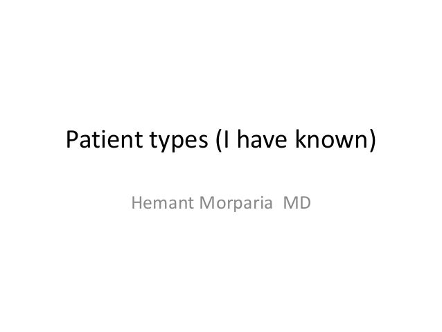 Patient types (I have known) Hemant Morparia MD