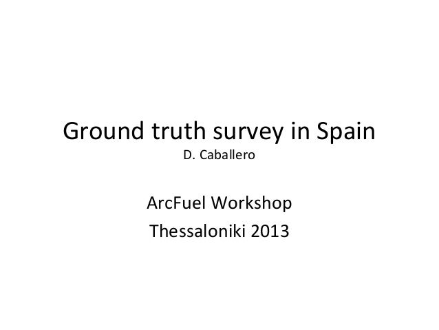 Ground truth survey in Spain D. Caballero  ArcFuel Workshop Thessaloniki 2013