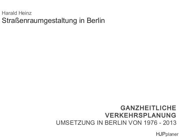 Harald Heinz  Straßenraumgestaltung in Berlin  GANZHEITLICHE VERKEHRSPLANUNG GANZHEITLICHE VERKEHRSPLANUNG UMSETZUNG IN - ...