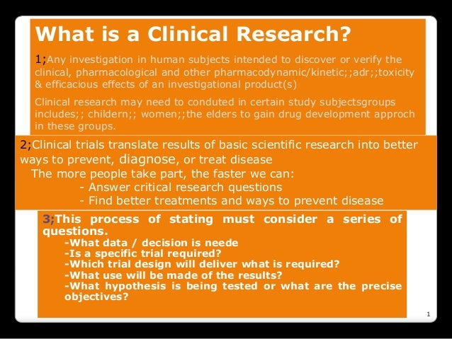 What is a Clinical Research? 1;Any investigation in human subjects intended to discover or verify the clinical, pharmacolo...