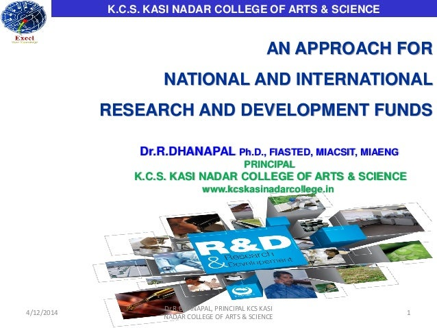 1 AN APPROACH FOR NATIONAL AND INTERNATIONAL RESEARCH AND DEVELOPMENT FUNDS Dr.R.DHANAPAL Ph.D., FIASTED, MIACSIT, MIAENG ...