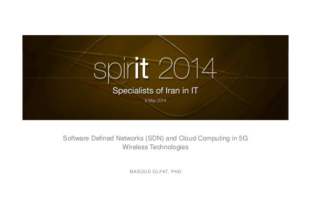 Software Defined Networks (SDN) and Cloud Computing in 5G Wireless Technologies MASOUD OLFAT, PHD