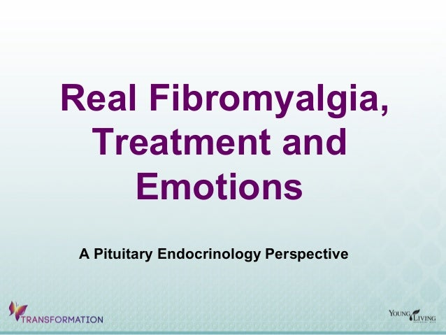 Real Fibromyalgia,Treatment andEmotionsA Pituitary Endocrinology Perspective