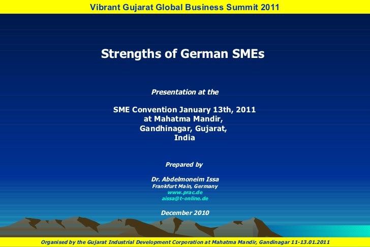 Strengths of German SMEs  Presentation at the SME Convention January 13th, 2011 at Mahatma Mandir,  Gandhinagar, Gujarat, ...