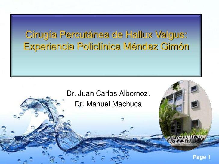 Cirugía Percutánea de Hallux Valgus:Experiencia Policlínica Méndez Gimón         Dr. Juan Carlos Albornoz.           Dr. M...