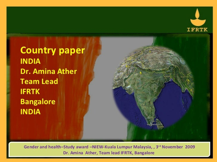 Country paperINDIADr. Amina AtherTeam LeadIFRTKBangaloreINDIAGender and health–Study award –NIEW-Kuala Lumpur Malaysia, , ...
