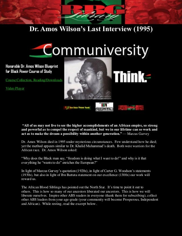 Dr. Amos Wilson's Last Interview (1995)Honorable Dr. Amos Wilson Blueprintfor Black Power Course of StudyCourse Collection...