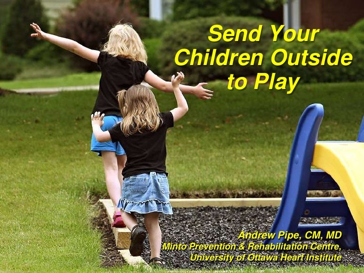 Dr. Andrew Pipe   'Send Your Children Outside To Play'