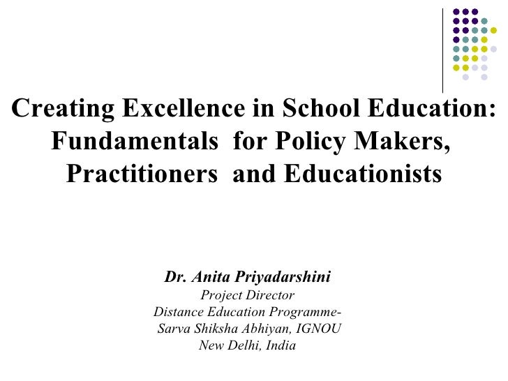 Creating Excellence in School Education: Fundamentals  for Policy Makers,  Practitioners  and Educationists Dr. Anita Priy...