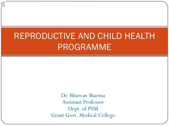 REPRODUCTIVE AND CHILD HEALTH        PROGRAMME           Dr. Bhuwan Sharma           Assistant Professor              Dept...