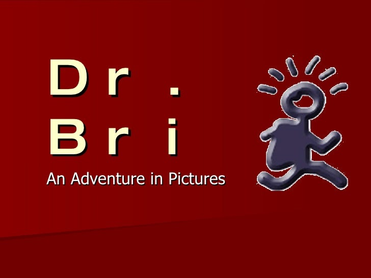 Dr. Bri An Adventure in Pictures