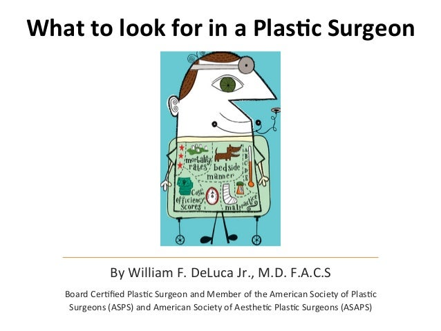 What  to  look  for  in  a  Plas/c  Surgeon  By  William  F.  DeLuca  Jr.,  M.D.  F.A.C.S  Board  Cer9fied  Plas9c  Surgeo...