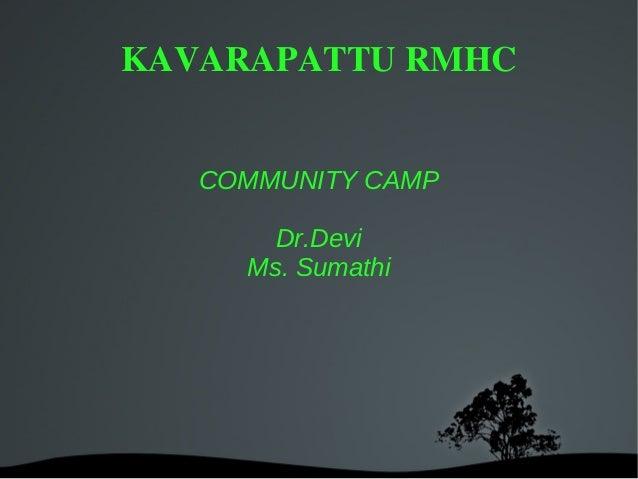 KAVARAPATTU RMHC   COMMUNITY CAMP       Dr.Devi     Ms. Sumathi