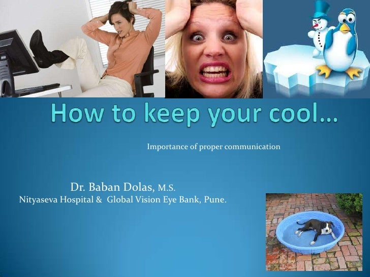 How to keep your cool…<br />Importance of proper communication<br />Dr. BabanDolas, M.S.<br />Nityaseva Hospital &  Global...