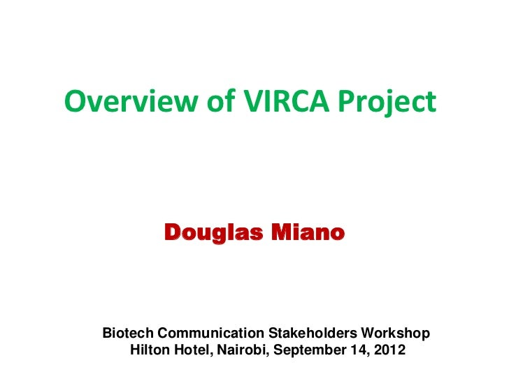 Overview of VIRCA Project          Douglas Miano  Biotech Communication Stakeholders Workshop      Hilton Hotel, Nairobi, ...