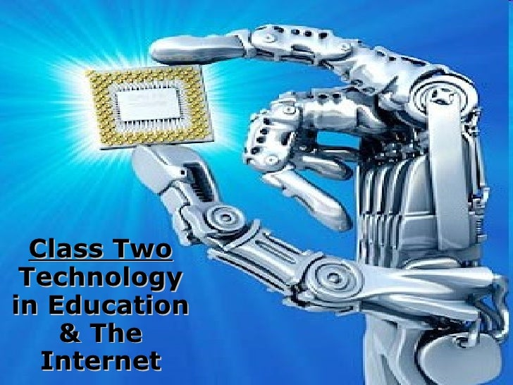 Technology in Education& The Internet
