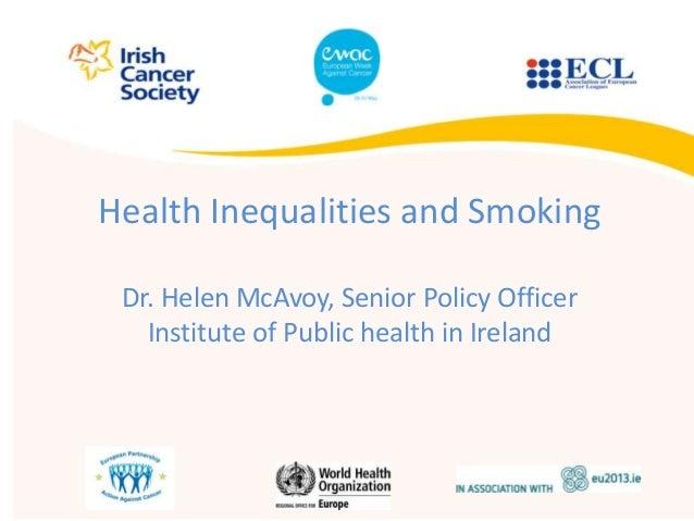 Health Inequalities and SmokingDr. Helen McAvoy, Senior Policy OfficerInstitute of Public health in Ireland