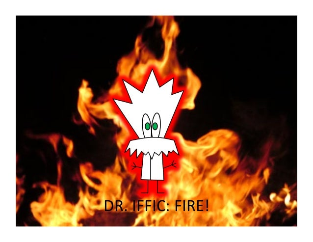 DR.  IFFIC:  FIRE!