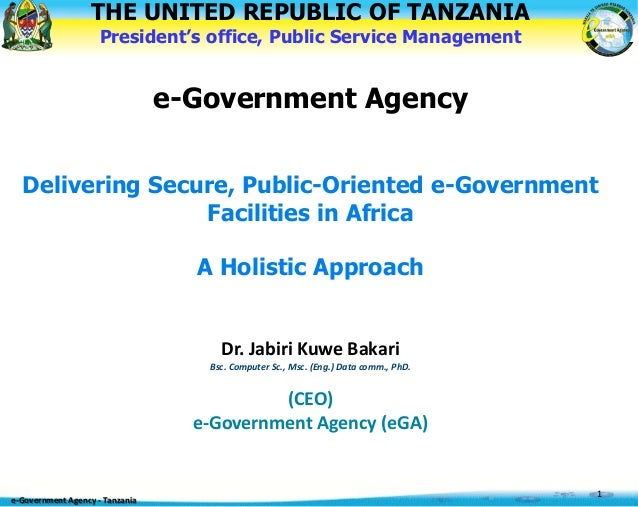 THE UNITED REPUBLIC OF TANZANIA President's office, Public Service Management e-Government Agency Delivering Secure, Publi...