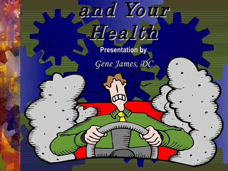 06/07/09 STRESS   and Your Health Presentation by Gene James, DC