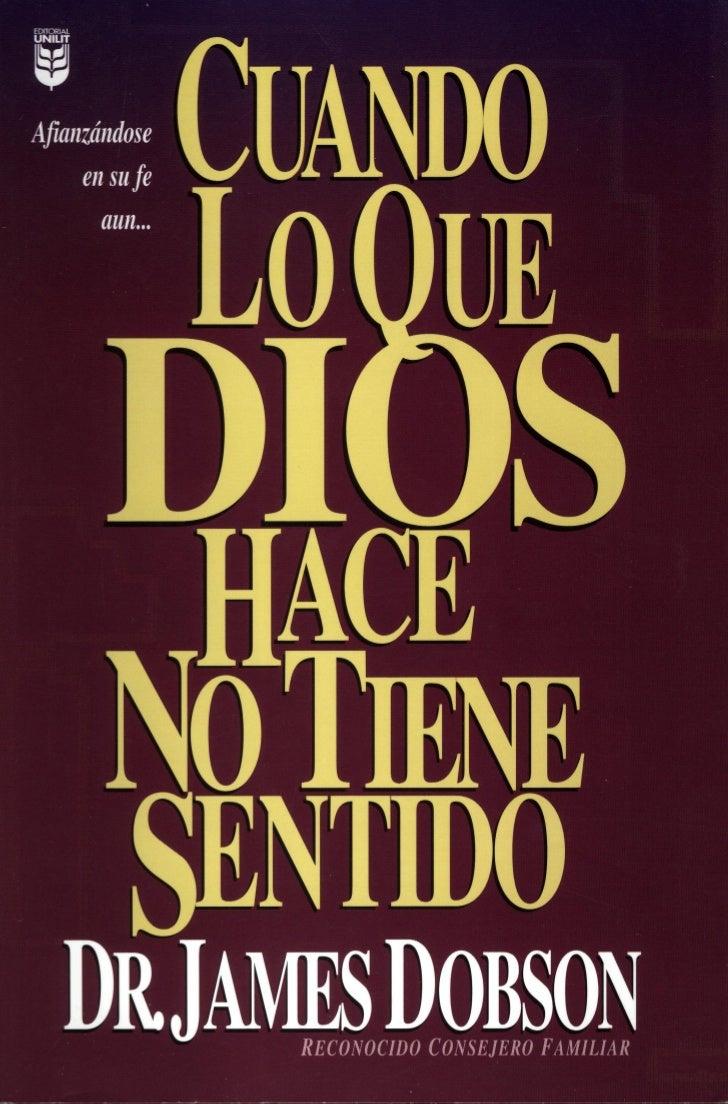 Dr. James Dobson Cuando Lo Que Dios Hace No Tiene Sentido - http://falconeris.blogspot.com/