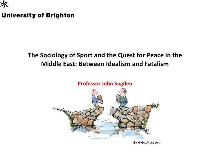 The Sociology of Sport and the Quest for Peace in the Middle East: Between Idealism and Fatalism<br />Professor John Sugde...